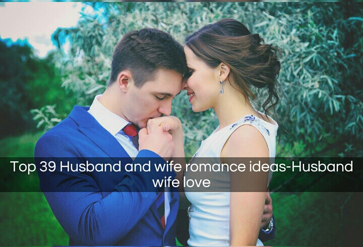 Top 39 Husband and wife Romance Ideas-Husband wife love