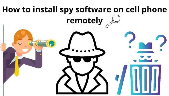 how to install spy software on cell phone remotely